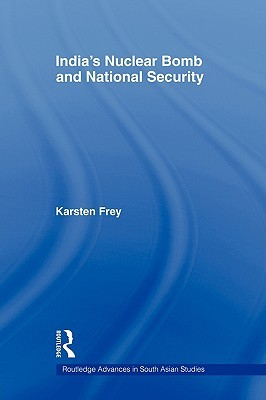 India's Nuclear Bomb and National Security by Karsten Frey