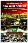 Doing Business in the New Latin America: A Guide to Cultures, Practices, and Opportunities