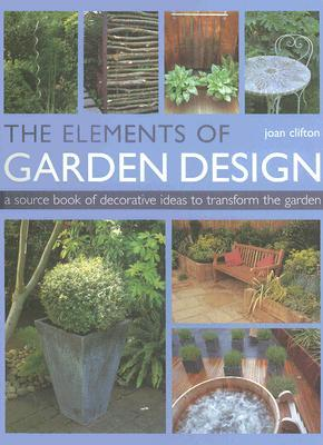 The Elements of Garden Design: A Source Book of Decorative Ideas to Transform the Garden