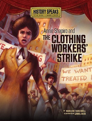Annie Shapiro and the Clothing Workers' Strike (History Speaks: Picture Books Plus Reader's Theater)