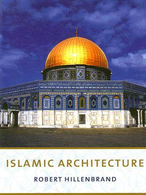 Islamic Architecture by Robert Hillenbrand