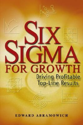 Six SIGMA for Growth: Driving Profitable Top-Line Results
