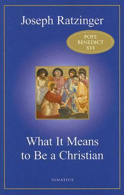 What It Means to Be a Christian by Pope Benedict XVI