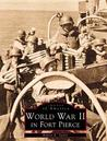 World War II in Fort Pierce (Images of America: Florida)