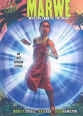 Marwe: Into the Land of the Dead: An East African Legend (Graphic Myths And Legends)