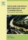 Wetland Creations, Restoration and Conservation: The State of Science