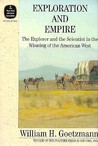 Exploration and Empire: The Explorer & the Scientist in the Winning of the American West (Fred H. & Ella Mae Moore Texas History Reprint, #12)