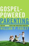Gospel-Powered Parenting, How the Gospel Shapes and Transforms Parenting