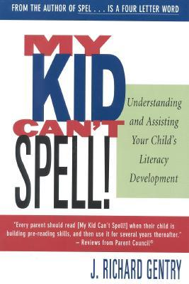 My Kid Can't Spell: Understanding and Assisting Your Child's Literacy Development