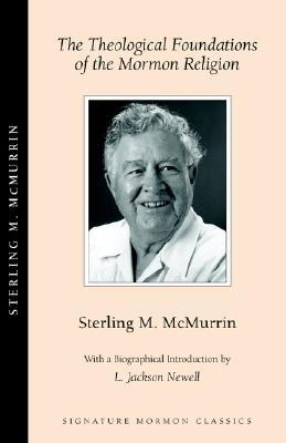 The Theological Foundations of the Mormon Religion by Sterling M. McMurrin