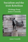 Socialism and the Irish Rebellion: Writings from James Connolly