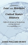 Law and Markets in United States History: Different Modes of Bargaining Among Interests.
