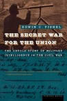 The Secret War for the Union by Edwin C. Fishel
