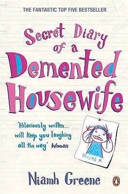 Secret Diary Of A Demented Housewife by Niamh Greene
