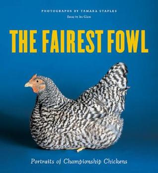 The Fairest Fowl: Portraits of Championship Chickens