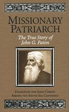 Missionary Patriarch: The True Story of John G. Paton: Evangelist for Jesus Christ Among the South Sea Cannibals