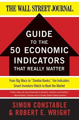"""The WSJ Guide to the 50 Economic Indicators That Really Matter: From Big Macs to """"Zombie Banks,"""" the Indicators Smart Investors Watch to Beat the Market"""