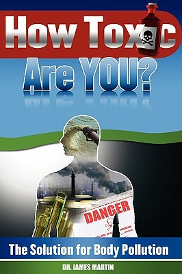 How Toxic Are You?: The Solution for Body Pollution