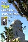The Trad Guide to Joshua Tree: 60 Favorite Climbs from 5.5 to 5.9