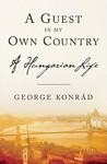 A Guest in My Own Country: A Hungarian Life