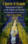 Queen Eleanor: Independent Spirit of the Medieval World