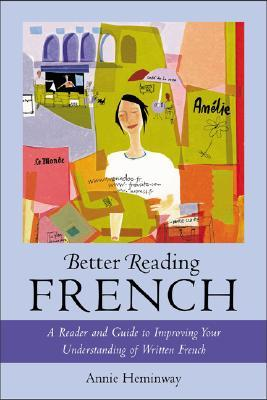 Better Reading French: A Reader and Guide to Improving Your Understanding Written French