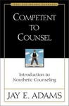 Competent to Counsel: Introduction to Nouthetic Counseling