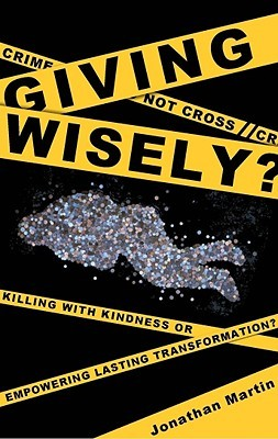 Giving Wisely?: Killing with Kindness or Empowering Lasting Transformation?