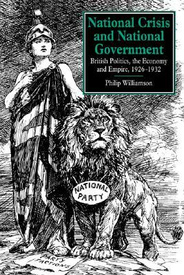National Crisis and National Government: British Politics, the Economy and Empire, 1926-1932