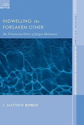 Indwelling the Forsaken Other: The Trinitarian Ethics of Jurgen Moltmann