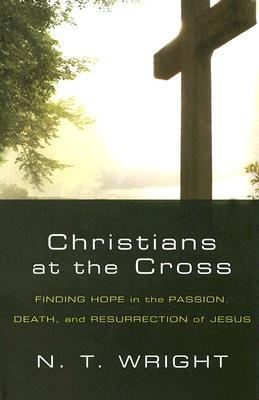 Christians at the Cross by N.T. Wright