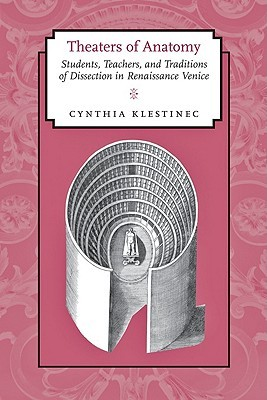 Theaters of Anatomy: Students, Teachers, and Traditions of Dissection in Renaissance Venice