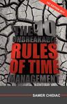 The 10 Unbreakable Rules of Time Management: 1st Edition 2011