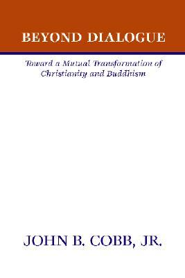 Beyond Dialogue   Toward A Mutual Transformation Of Christianity And Buddhism