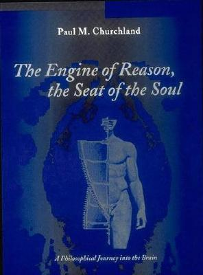 The Engine of Reason, the Seat of the Soul by Paul M. Churchland