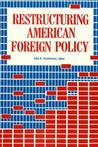 Restructuring American Foreign Policy