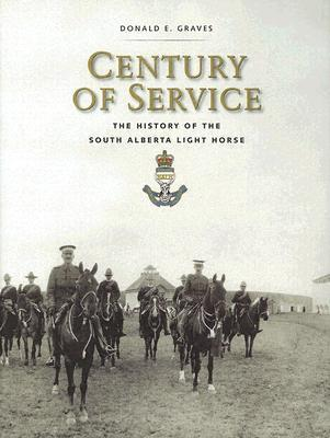 Century of Service: The History of the South Alberta Light Horse