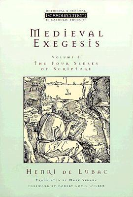 Medieval Exegesis, Vol. 1: The Four Senses of Scripture (Ressourcement: Retrieval and Renewal in Catholic Thought)