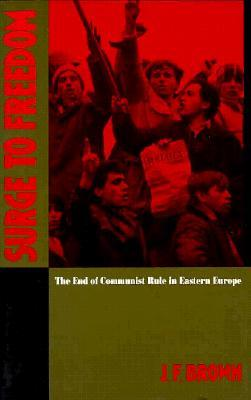 Surge to Freedom: the End of Communist Rule in Eastern Europe (Soviet and East European Studies (Hardcover))