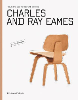 Charles and Ray Eames: Objects and Furniture Design by Architects