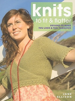 Knits to Fit & Flatter: Designs to Make You Look & Feel Fabulous