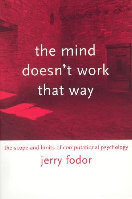 The Mind Doesn't Work That Way by Jerry A. Fodor