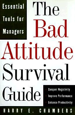 The Bad Attitude Survival Guide by Harry E. Chambers