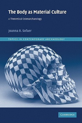 The Body as Material Culture by Joanna R. Sofaer