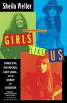Girls Like Us: Carole King, Joni Mitchell, Carly Simon - and the Journey of a Generation