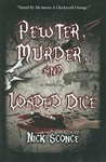 Pewter, Murder, and Loaded Dice
