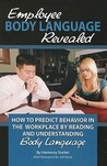 Employee Body Language Revealed: How to Predict Behavior in the Workplace by Reading and Understanding Body Language