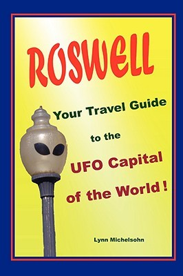 Roswell, Your Travel Guide to the UFO Capital of the World! by Lynn Michelsohn