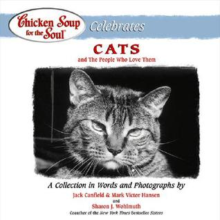 Chicken Soup for the Soul Celebrates Cats: And the People Who Love Them