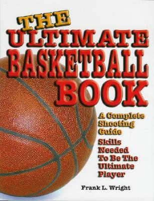 The Ultimate Basketball Book: A Complete Shooting Guide